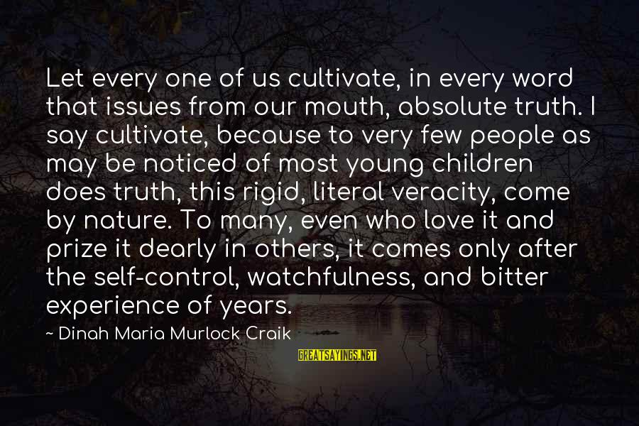 Craik Sayings By Dinah Maria Murlock Craik: Let every one of us cultivate, in every word that issues from our mouth, absolute