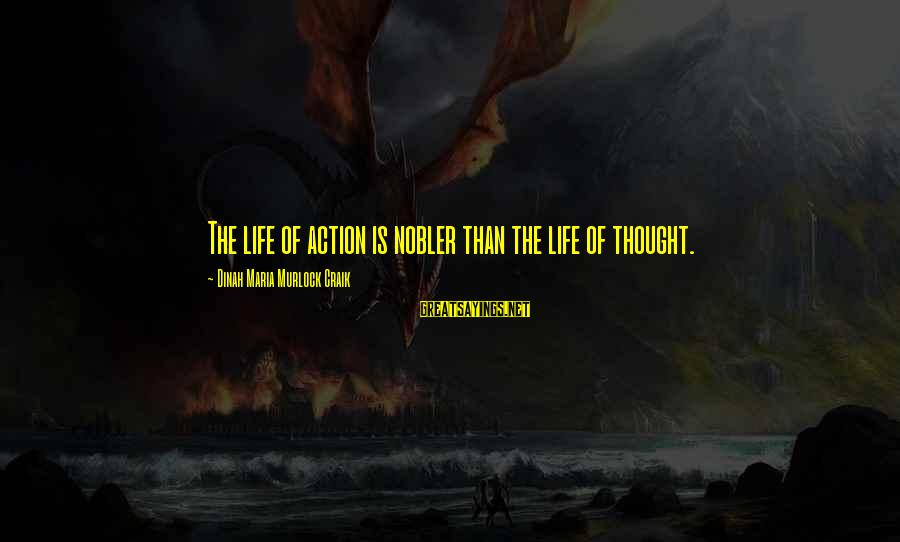 Craik Sayings By Dinah Maria Murlock Craik: The life of action is nobler than the life of thought.