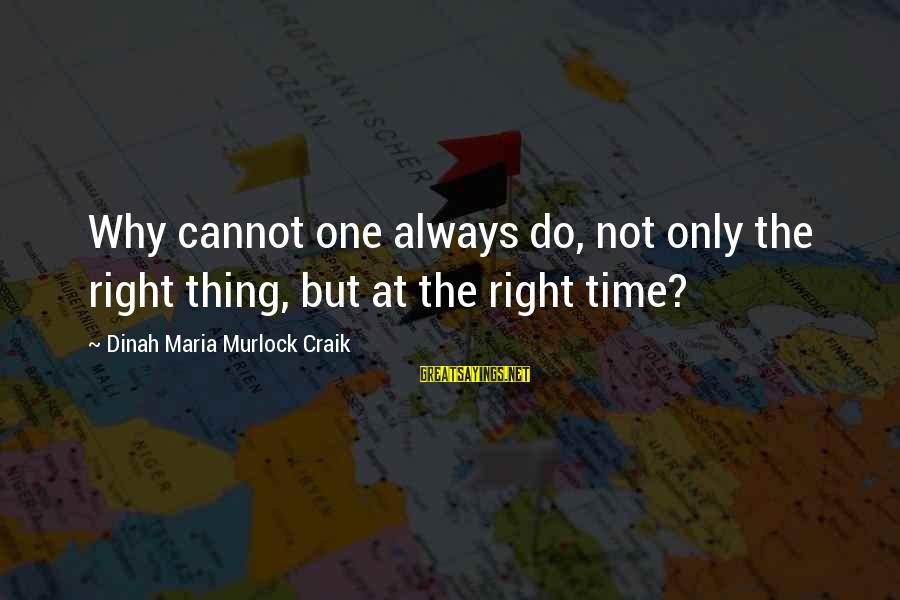 Craik Sayings By Dinah Maria Murlock Craik: Why cannot one always do, not only the right thing, but at the right time?