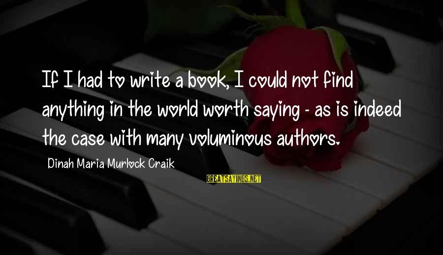Craik Sayings By Dinah Maria Murlock Craik: If I had to write a book, I could not find anything in the world