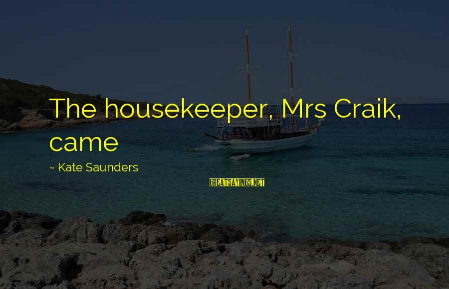 Craik Sayings By Kate Saunders: The housekeeper, Mrs Craik, came