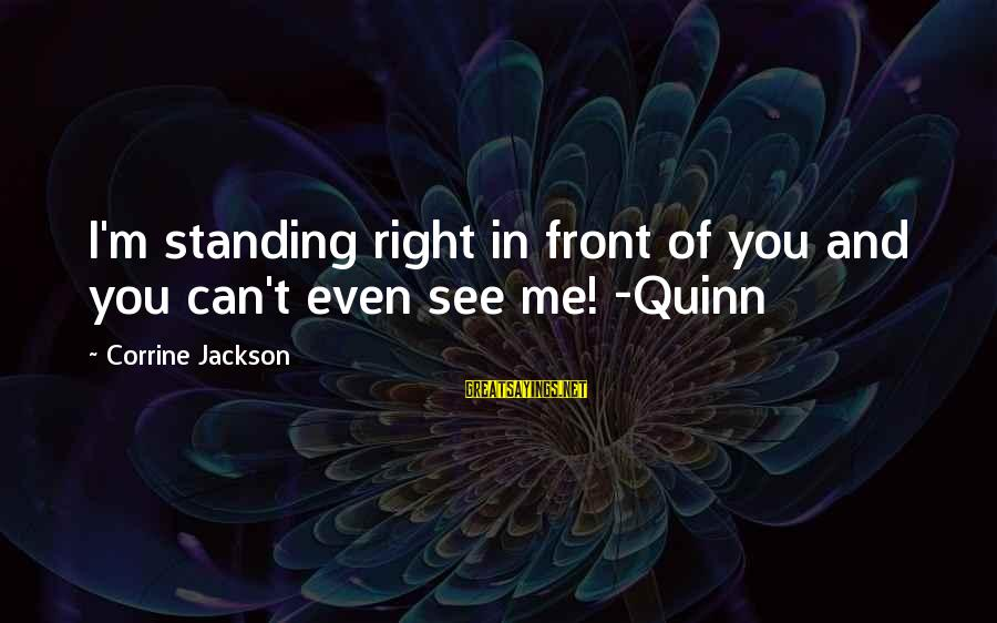 Cranky Husband Sayings By Corrine Jackson: I'm standing right in front of you and you can't even see me! -Quinn