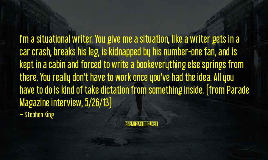 Crash Into Me Book Sayings By Stephen King: I'm a situational writer. You give me a situation, like a writer gets in a