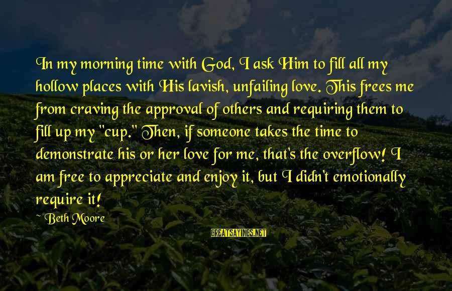 Craving Someone Sayings By Beth Moore: In my morning time with God, I ask Him to fill all my hollow places