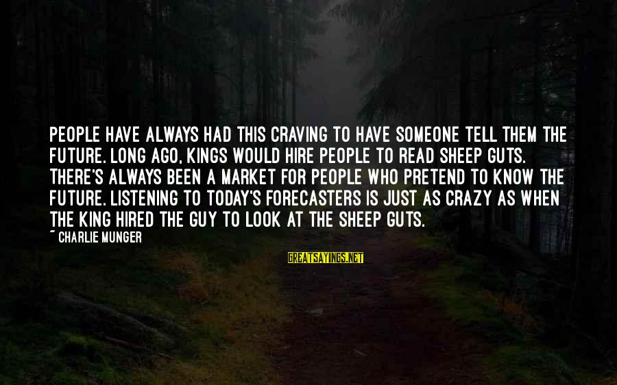 Craving Someone Sayings By Charlie Munger: People have always had this craving to have someone tell them the future. Long ago,