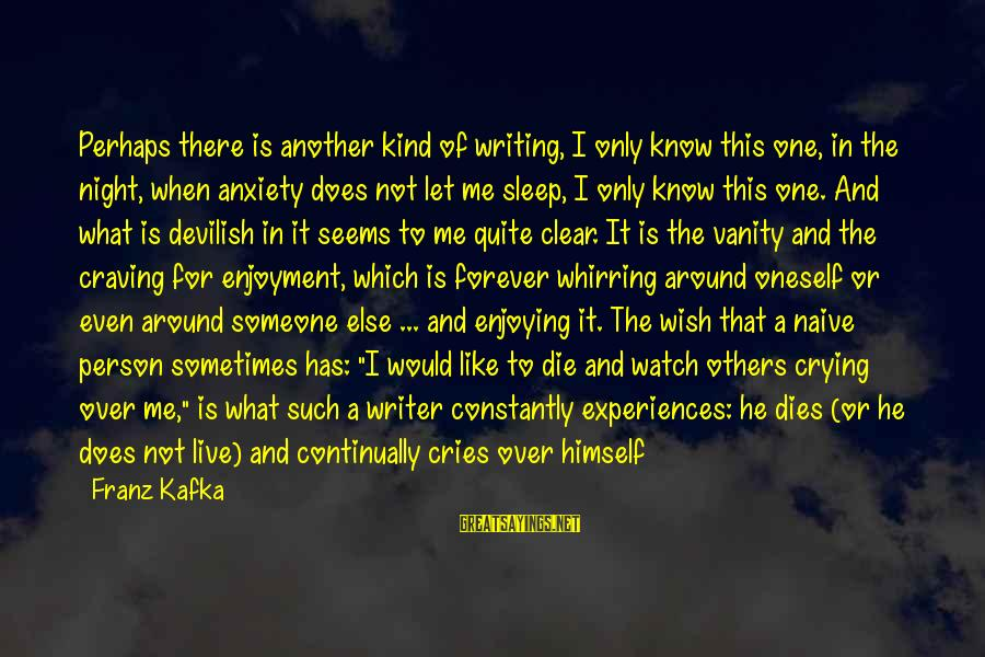 Craving Someone Sayings By Franz Kafka: Perhaps there is another kind of writing, I only know this one, in the night,