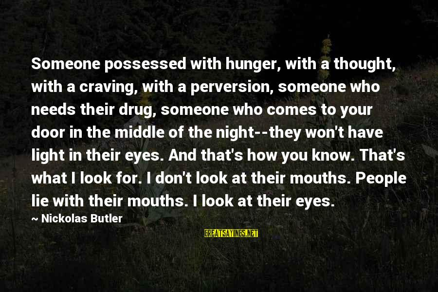 Craving Someone Sayings By Nickolas Butler: Someone possessed with hunger, with a thought, with a craving, with a perversion, someone who