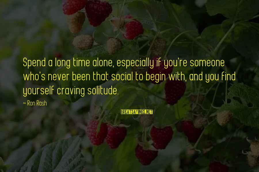 Craving Someone Sayings By Ron Rash: Spend a long time alone, especially if you're someone who's never been that social to