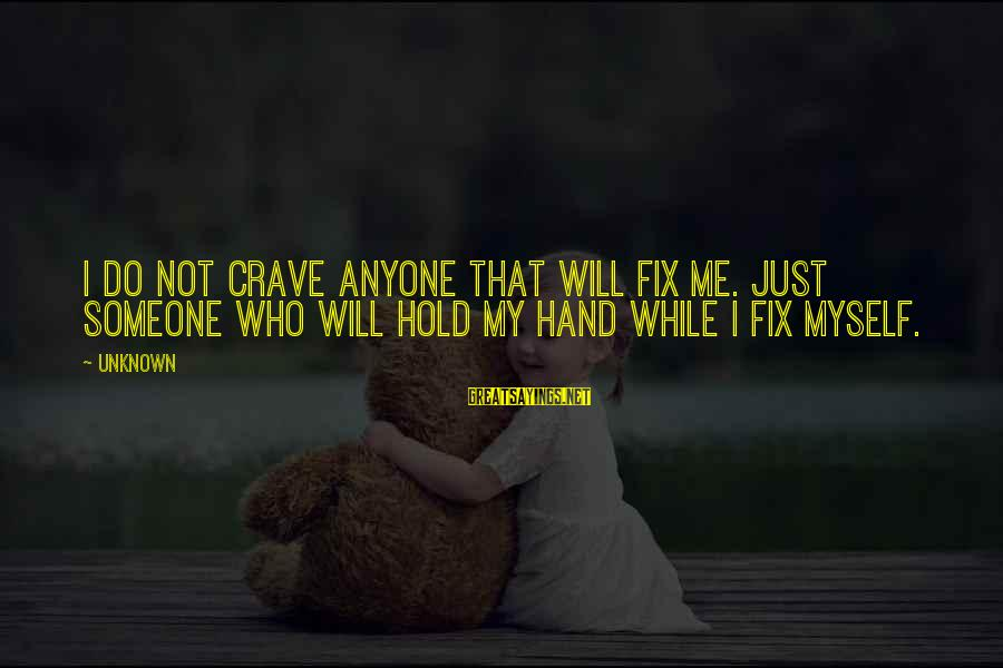 Craving Someone Sayings By Unknown: I do not crave anyone that will fix me. Just someone who will hold my