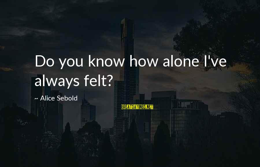 Crawling Baby Sayings By Alice Sebold: Do you know how alone I've always felt?