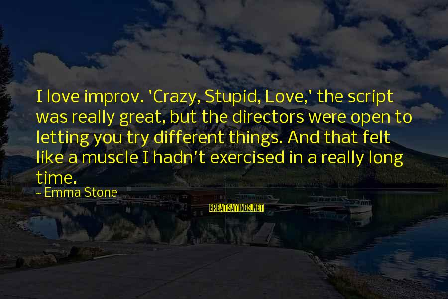 Crazy But Not Stupid Sayings By Emma Stone: I love improv. 'Crazy, Stupid, Love,' the script was really great, but the directors were