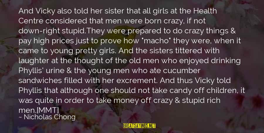 Crazy But Not Stupid Sayings By Nicholas Chong: And Vicky also told her sister that all girls at the Health Centre considered that