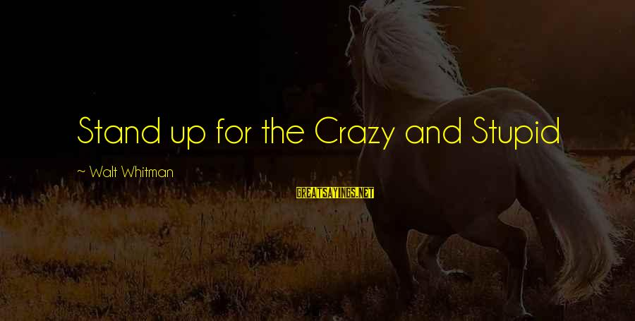 Crazy But Not Stupid Sayings By Walt Whitman: Stand up for the Crazy and Stupid