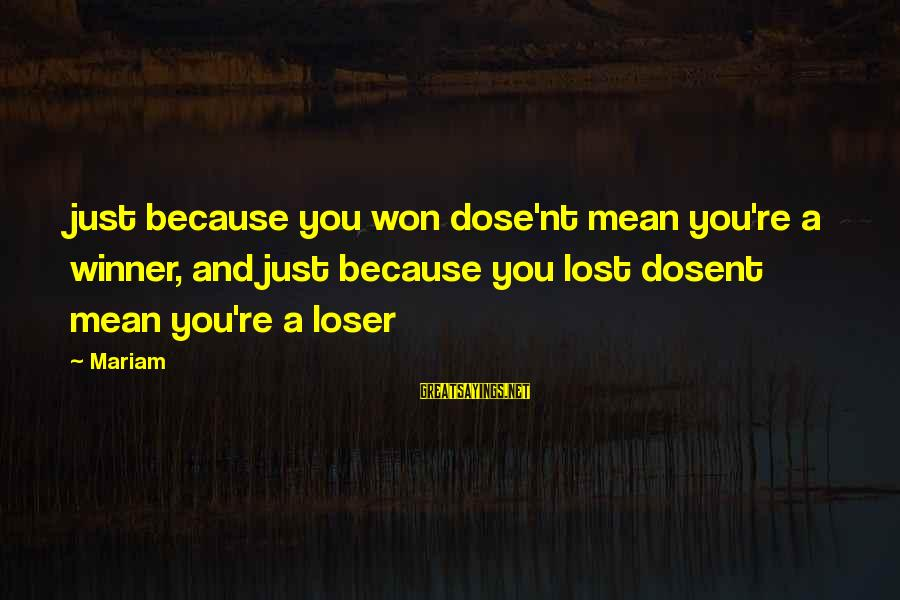 Crazy Clients Sayings By Mariam: just because you won dose'nt mean you're a winner, and just because you lost dosent