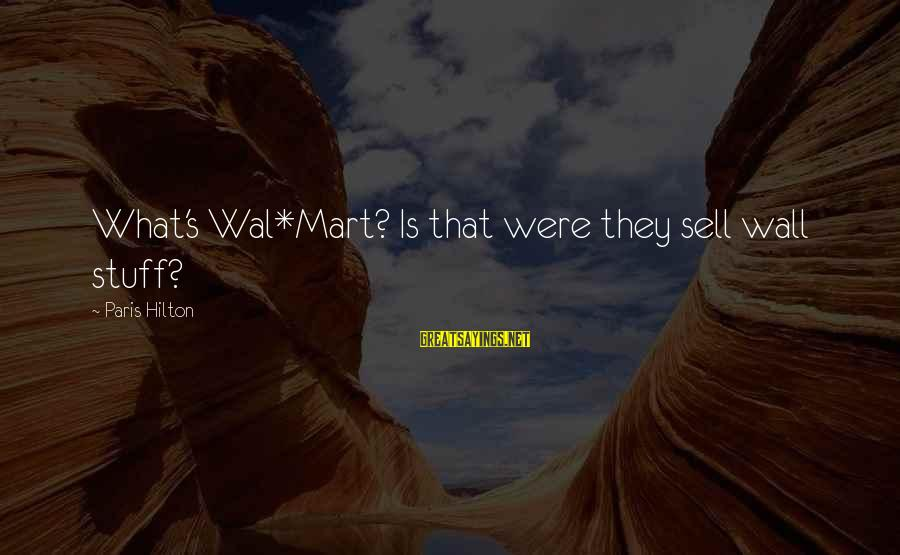 Crazy Clients Sayings By Paris Hilton: What's Wal*Mart? Is that were they sell wall stuff?