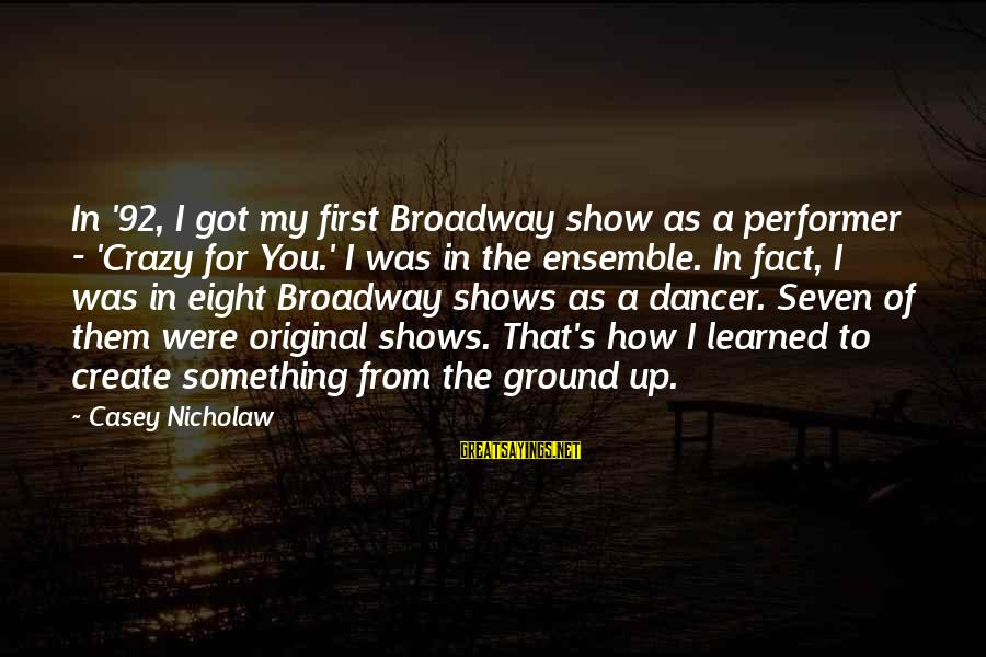 Crazy For You Sayings By Casey Nicholaw: In '92, I got my first Broadway show as a performer - 'Crazy for You.'
