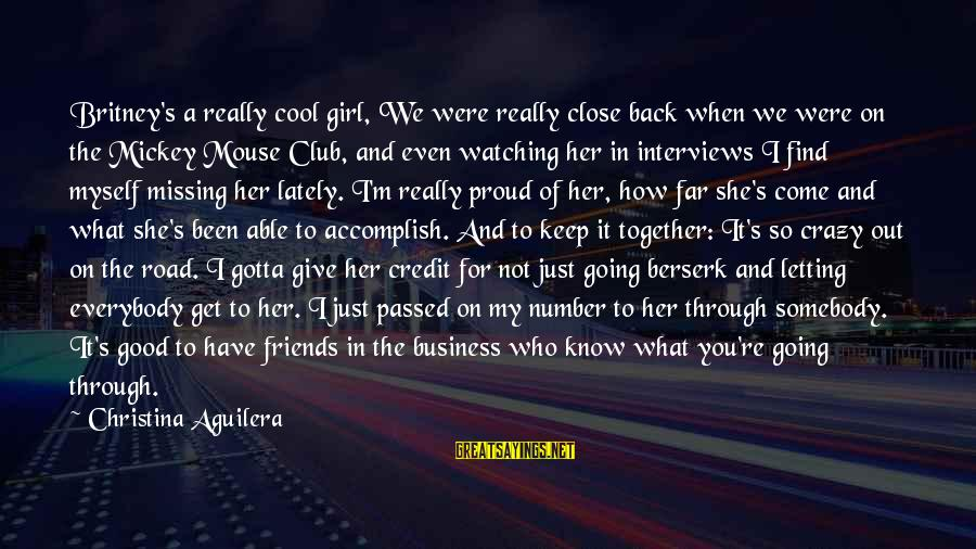 Crazy For You Sayings By Christina Aguilera: Britney's a really cool girl, We were really close back when we were on the