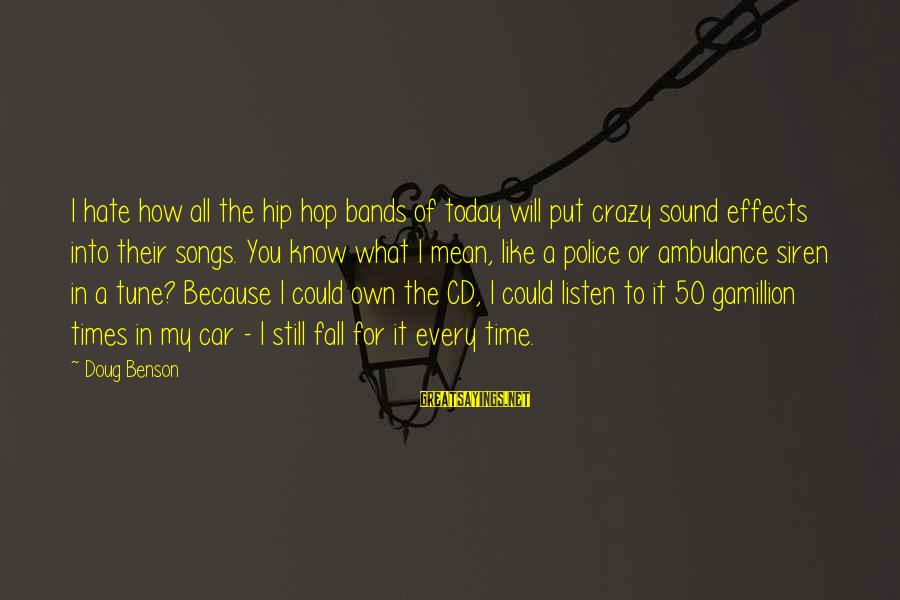 Crazy For You Sayings By Doug Benson: I hate how all the hip hop bands of today will put crazy sound effects