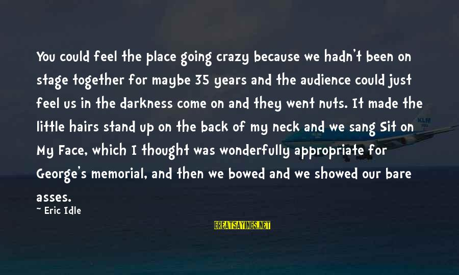 Crazy For You Sayings By Eric Idle: You could feel the place going crazy because we hadn't been on stage together for