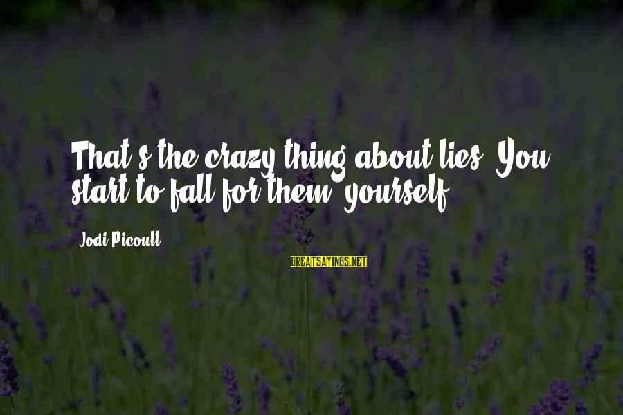 Crazy For You Sayings By Jodi Picoult: That's the crazy thing about lies. You start to fall for them, yourself.