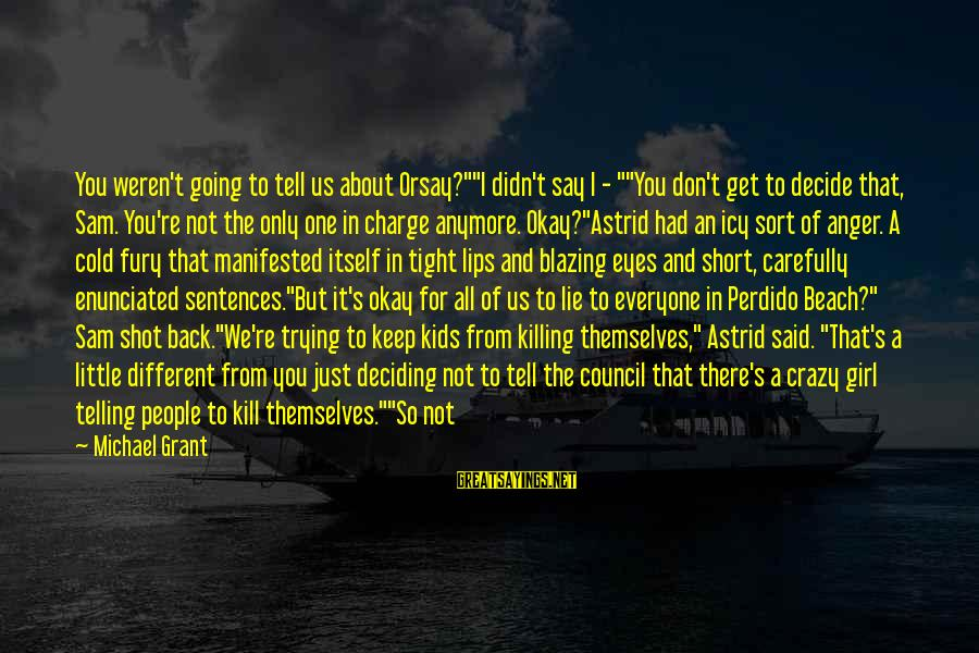 """Crazy For You Sayings By Michael Grant: You weren't going to tell us about Orsay?""""""""I didn't say I - """"""""You don't get"""
