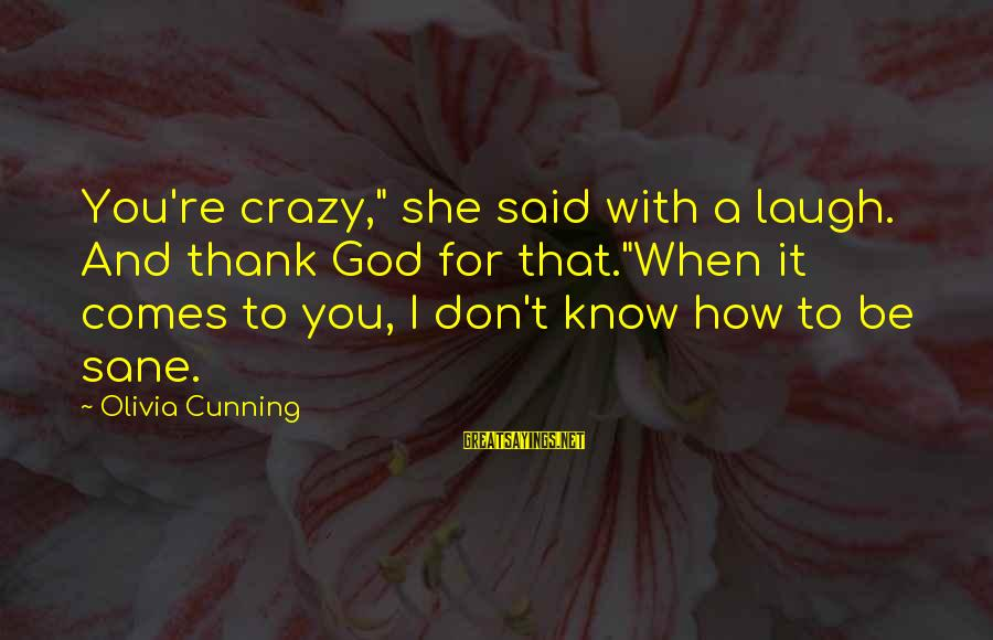 """Crazy For You Sayings By Olivia Cunning: You're crazy,"""" she said with a laugh. And thank God for that.""""When it comes to"""