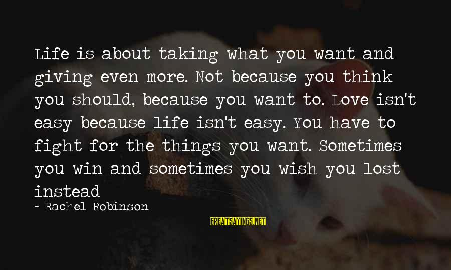 Crazy For You Sayings By Rachel Robinson: Life is about taking what you want and giving even more. Not because you think