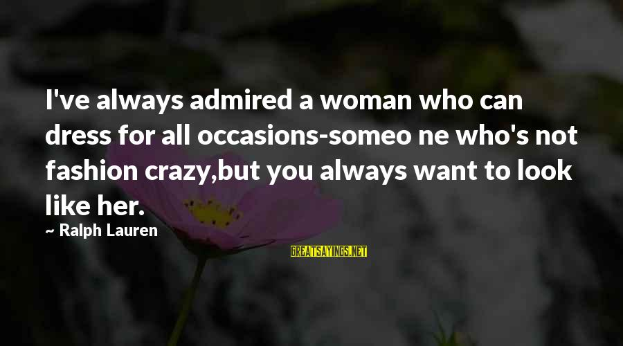 Crazy For You Sayings By Ralph Lauren: I've always admired a woman who can dress for all occasions-someo ne who's not fashion