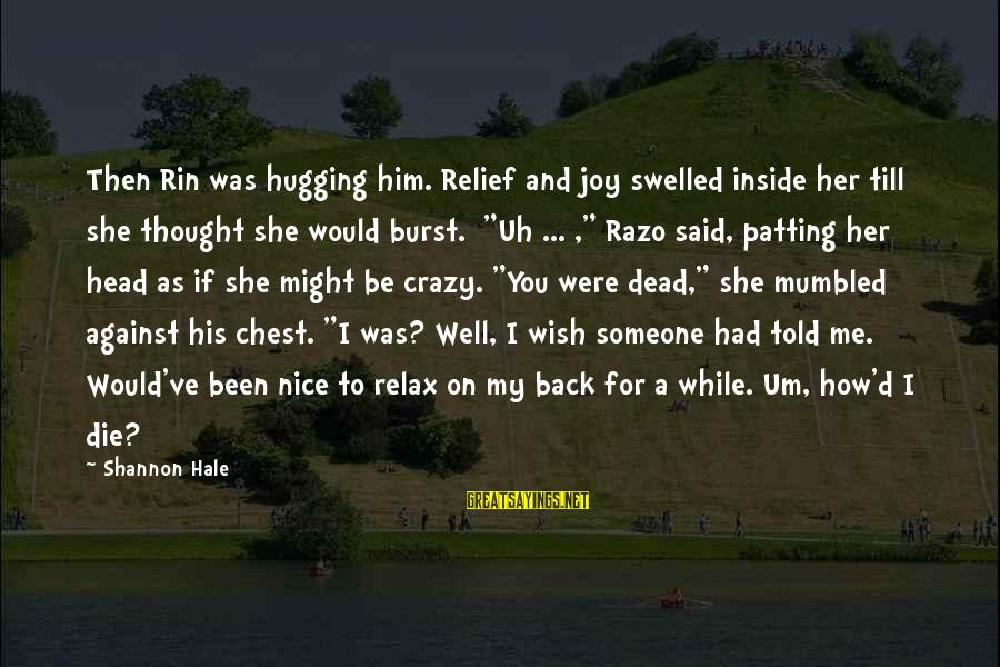 Crazy For You Sayings By Shannon Hale: Then Rin was hugging him. Relief and joy swelled inside her till she thought she