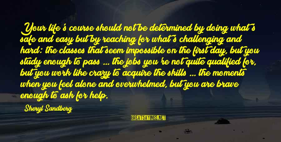 Crazy For You Sayings By Sheryl Sandberg: Your life's course should not be determined by doing what's safe and easy but by