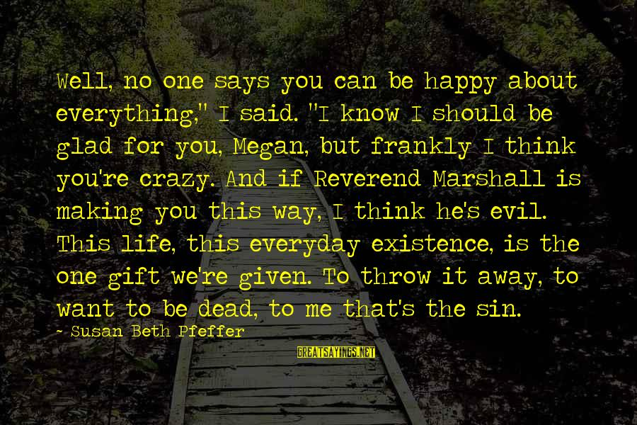 """Crazy For You Sayings By Susan Beth Pfeffer: Well, no one says you can be happy about everything,"""" I said. """"I know I"""