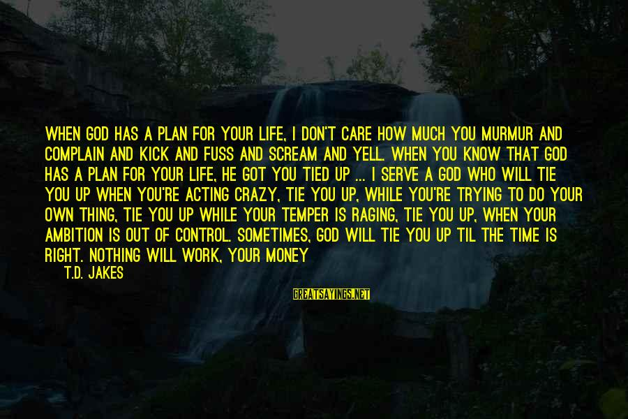 Crazy For You Sayings By T.D. Jakes: When God has a plan for your life, I don't care how much you murmur
