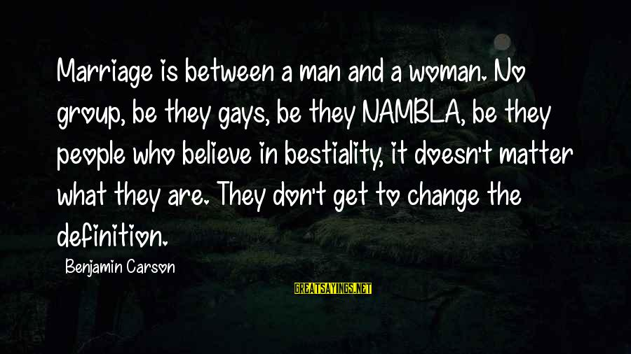 Crazy People Sayings By Benjamin Carson: Marriage is between a man and a woman. No group, be they gays, be they