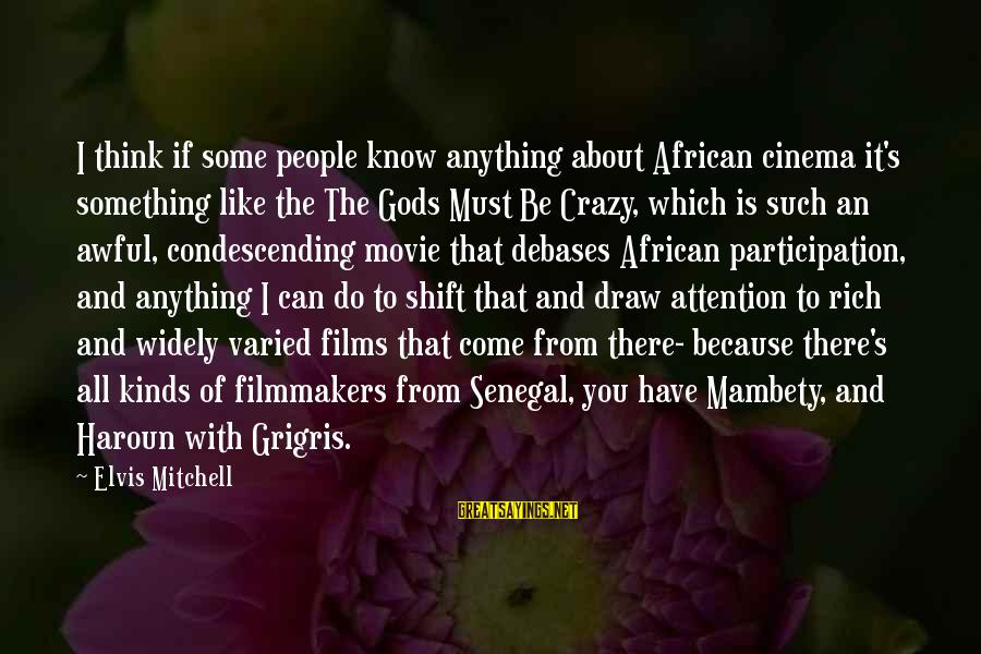 Crazy People Sayings By Elvis Mitchell: I think if some people know anything about African cinema it's something like the The