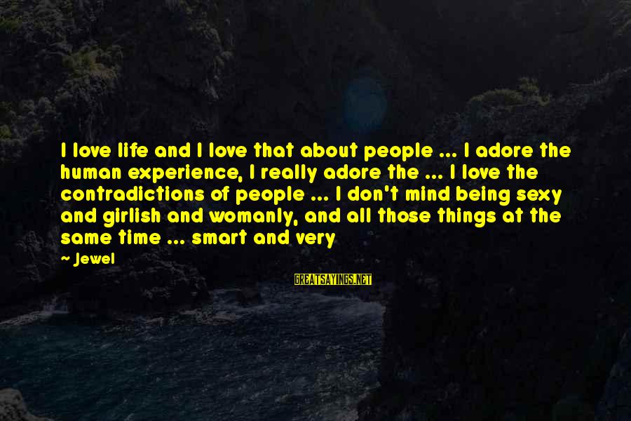 Crazy People Sayings By Jewel: I love life and I love that about people ... I adore the human experience,