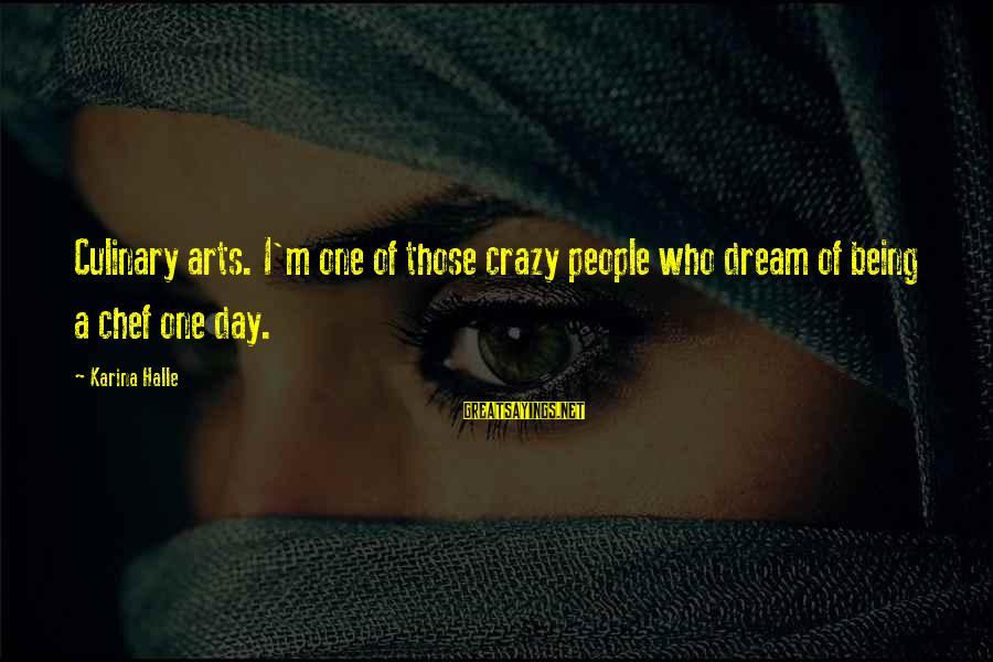 Crazy People Sayings By Karina Halle: Culinary arts. I'm one of those crazy people who dream of being a chef one