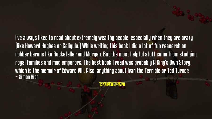 Crazy People Sayings By Simon Rich: I've always liked to read about extremely wealthy people, especially when they are crazy (like
