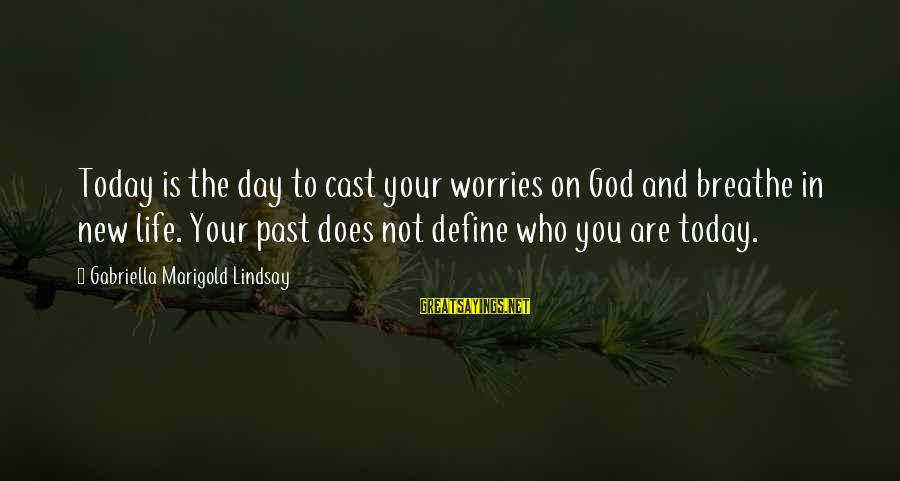Crazy Steve Dora Sayings By Gabriella Marigold Lindsay: Today is the day to cast your worries on God and breathe in new life.