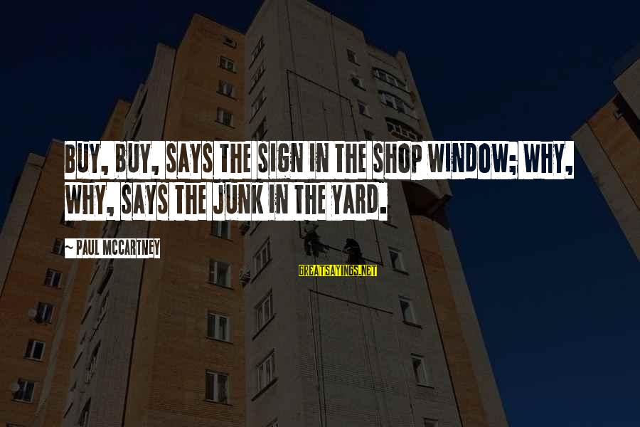 Crazy Steve Dora Sayings By Paul McCartney: Buy, buy, says the sign in the shop window; Why, why, says the junk in