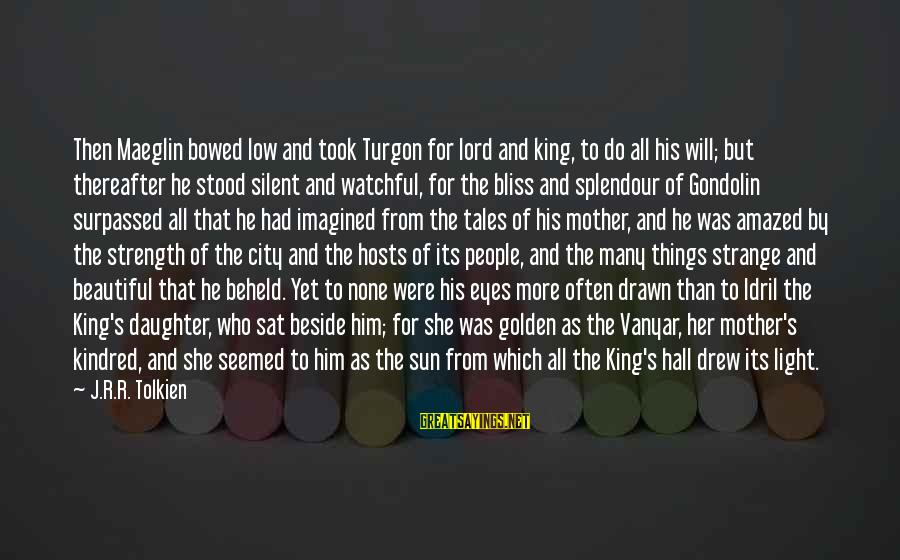 Crazy Teenage Girl Sayings By J.R.R. Tolkien: Then Maeglin bowed low and took Turgon for lord and king, to do all his