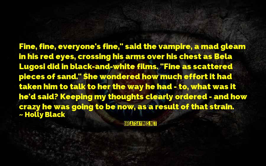 """Crazy White Girl Sayings By Holly Black: Fine, fine, everyone's fine,"""" said the vampire, a mad gleam in his red eyes, crossing"""