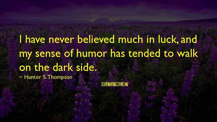 Creating A Better Future Sayings By Hunter S. Thompson: I have never believed much in luck, and my sense of humor has tended to