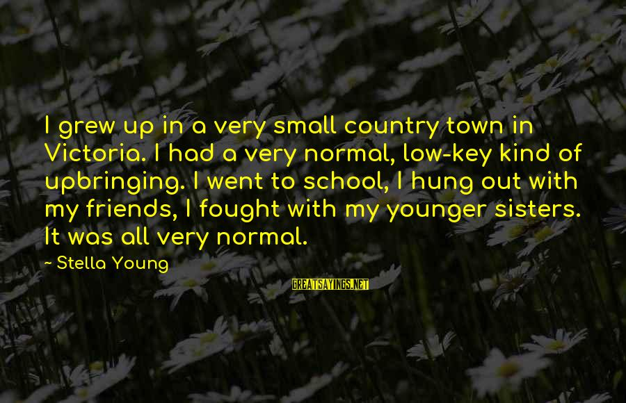 Creating A Better Future Sayings By Stella Young: I grew up in a very small country town in Victoria. I had a very