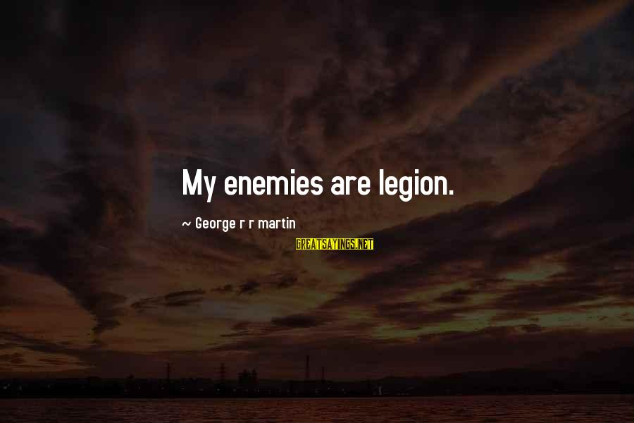 Creating A Monster Sayings By George R R Martin: My enemies are legion.