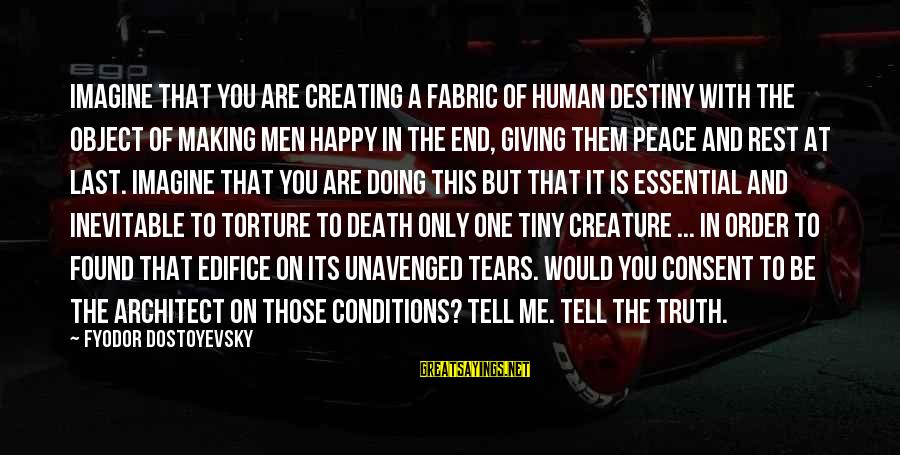 Creating Your Own Destiny Sayings By Fyodor Dostoyevsky: Imagine that you are creating a fabric of human destiny with the object of making