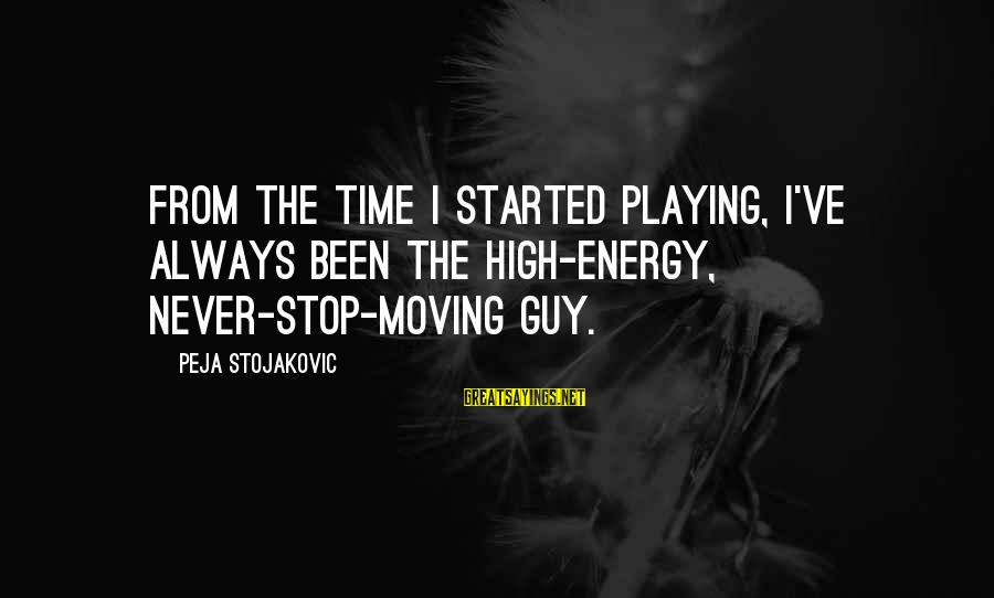 Creating Your Own Destiny Sayings By Peja Stojakovic: From the time I started playing, I've always been the high-energy, never-stop-moving guy.