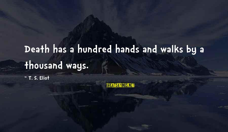 Creating Your Own Destiny Sayings By T. S. Eliot: Death has a hundred hands and walks by a thousand ways.