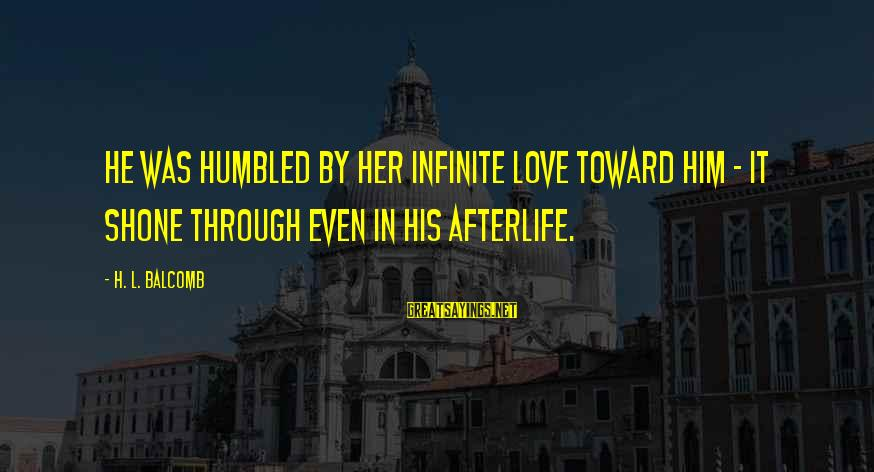 Credere Sayings By H. L. Balcomb: He was humbled by her infinite love toward him - it shone through even in