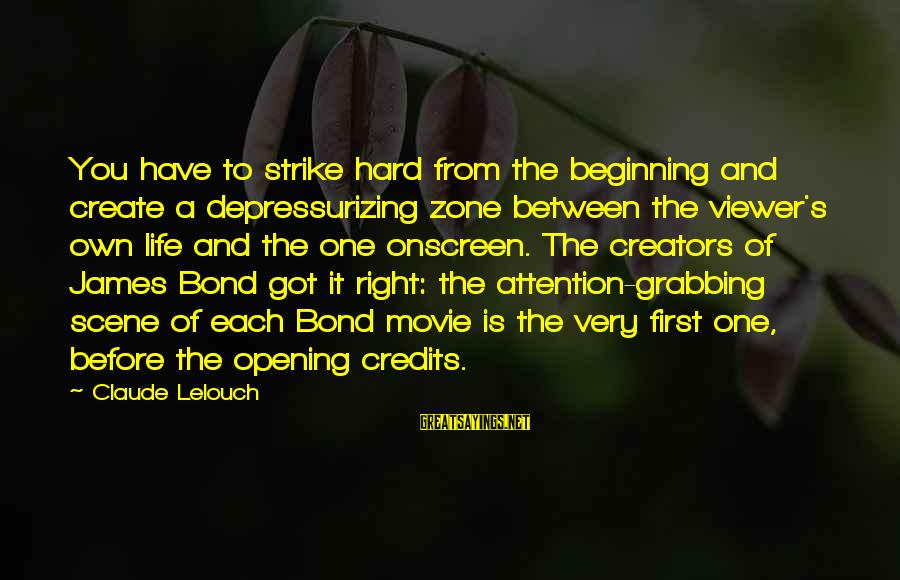 Credit Grabbing Sayings By Claude Lelouch: You have to strike hard from the beginning and create a depressurizing zone between the