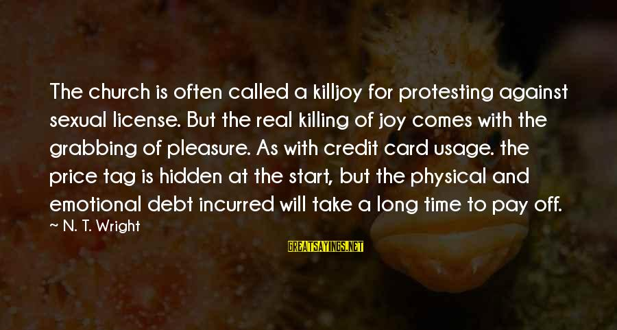 Credit Grabbing Sayings By N. T. Wright: The church is often called a killjoy for protesting against sexual license. But the real